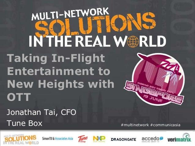 #multinetwork #communicasia Taking In-Flight Entertainment to New Heights with OTT Jonathan Tai, CFO Tune Box