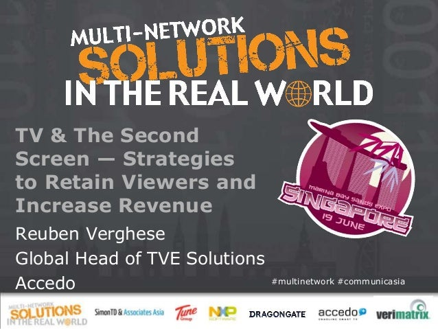 #multinetwork #communicasia TV & The Second Screen — Strategies to Retain Viewers and Increase Revenue Reuben Verghese Glo...