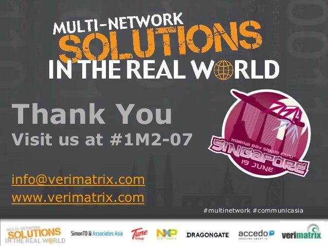 #multinetwork #communicasia Thank You Visit us at #1M2-07 info@verimatrix.com www.verimatrix.com