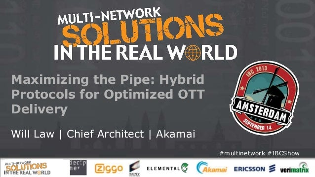 #multinetwork #IBCShow Maximizing the Pipe: Hybrid Protocols for Optimized OTT Delivery Will Law | Chief Architect | Akamai
