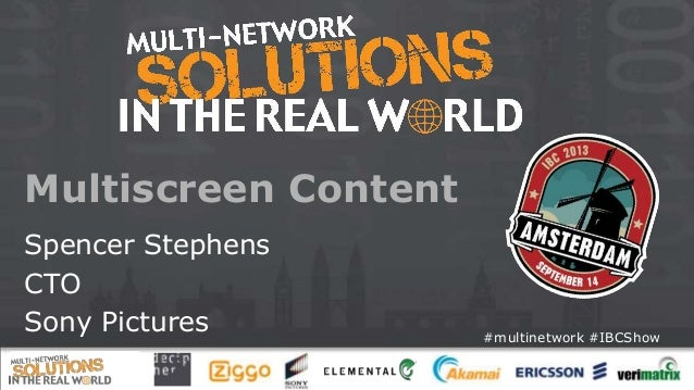 #multinetwork #IBCShow Multiscreen Content Spencer Stephens CTO Sony Pictures