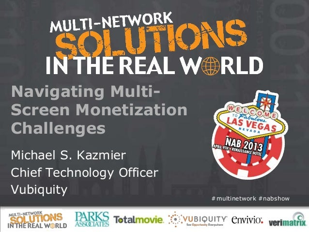 #multinetwork #nabshowNavigating Multi-Screen MonetizationChallengesMichael S. KazmierChief Technology OfficerVubiquity