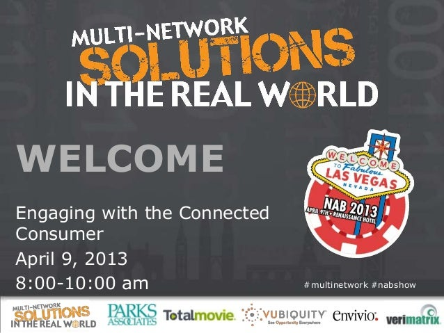 #multinetwork #nabshowWELCOMEEngaging with the ConnectedConsumerApril 9, 20138:00-10:00 am
