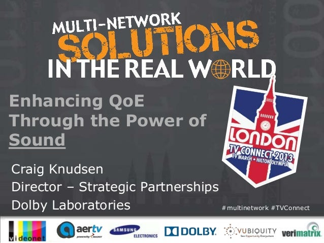 Enhancing QoEThrough the Power ofSoundCraig KnudsenDirector – Strategic PartnershipsDolby Laboratories                #mul...