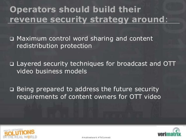 Operators should build theirrevenue security strategy around:   Maximum control word sharing and content    redistributio...