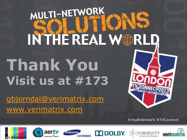 Thank YouVisit us at #173gbjorndal@verimatrix.comwww.verimatrix.com                           #multinetwork #TVConnect