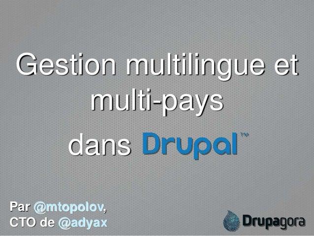Gestion multilingue et     multi-pays        dansPar @mtopolov,CTO de @adyax