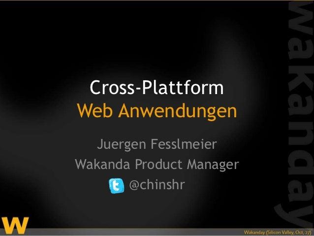 Cross-PlattformWeb Anwendungen  Juergen FesslmeierWakanda Product Manager       @chinshr