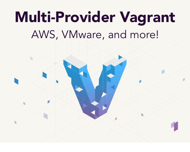 Multi-Provider VagrantAWS, VMware, and more!