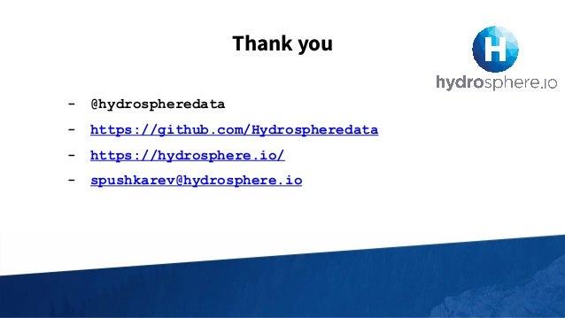 Thank you - @hydrospheredata - https://github.com/Hydrospheredata - https://hydrosphere.io/ - spushkarev@hydrosphere.io