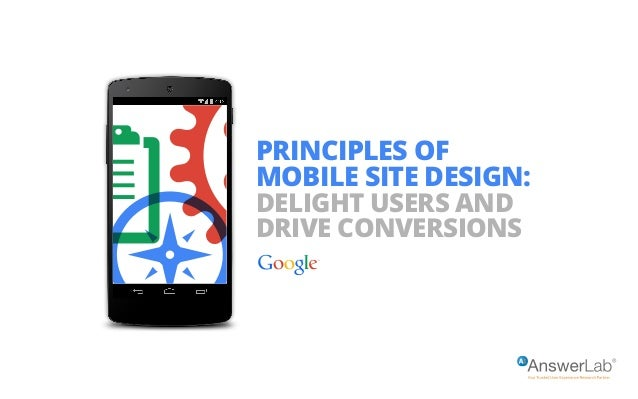 PRINCIPLES OF MOBILE SITE DESIGN: DELIGHT USERS AND DRIVE CONVERSIONS