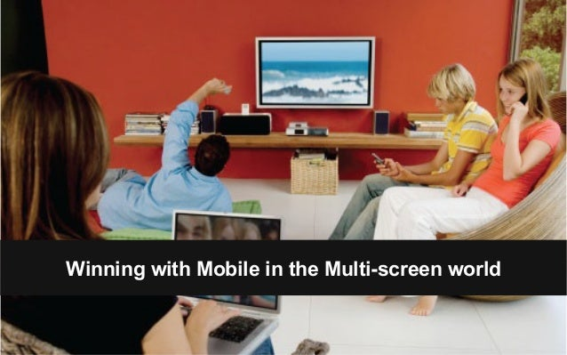 Winning with Mobile in the Multi-screen world