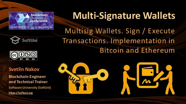 Multi-Signature Wallets Multisig Wallets. Sign / Execute Transactions. Implementation in Bitcoin and Ethereum Software Uni...