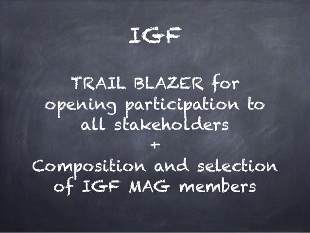 IGF TRAIL BLAZER for opening participation to all stakeholders + Composition and selection of IGF MAG members