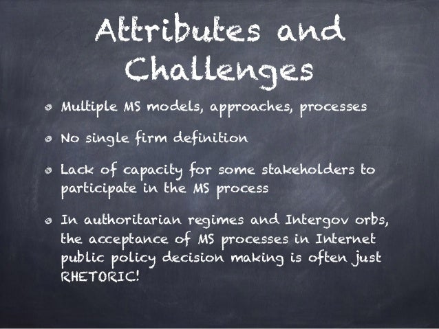 Attributes and Challenges Multiple MS models, approaches, processes No single firm definition Lack of capacity for some st...