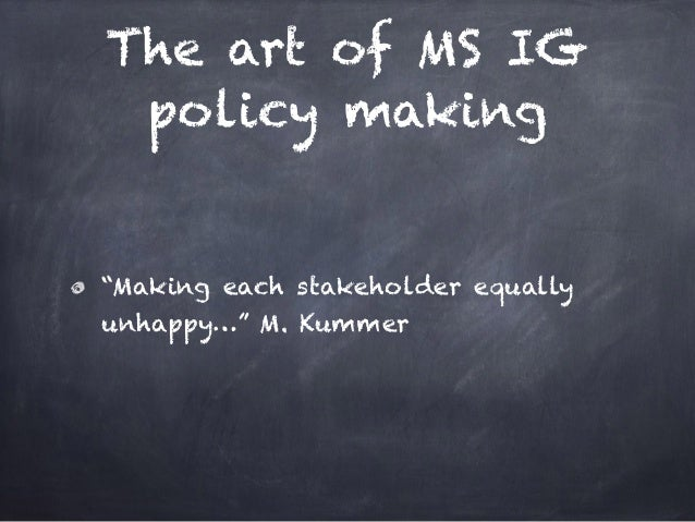 """The art of MS IG policy making """"Making each stakeholder equally unhappy…"""" M. Kummer"""