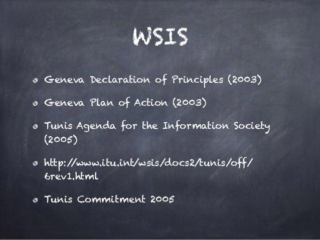 WSIS Geneva Declaration of Principles (2003) Geneva Plan of Action (2003) Tunis Agenda for the Information Society (2005) ...
