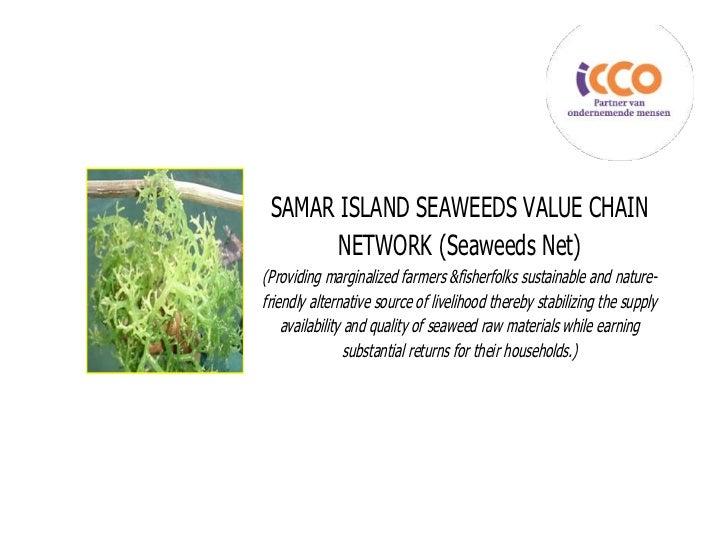 SAMAR ISLAND SEAWEEDS VALUE CHAIN       NETWORK (Seaweeds Net)(Providing marginalized farmers &fisherfolks sustainable and...