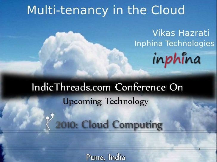 Multi-tenancy in the Cloud                      Vikas Hazrati                  Inphina Technologies                       ...