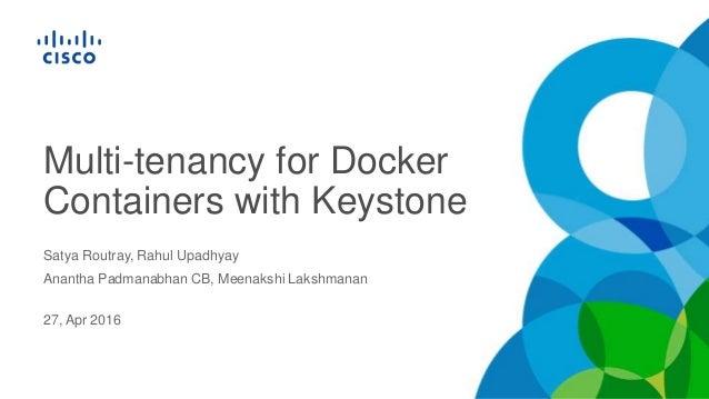 Multi-tenancy for Docker Containers with Keystone Satya Routray, Rahul Upadhyay Anantha Padmanabhan CB, Meenakshi Lakshman...