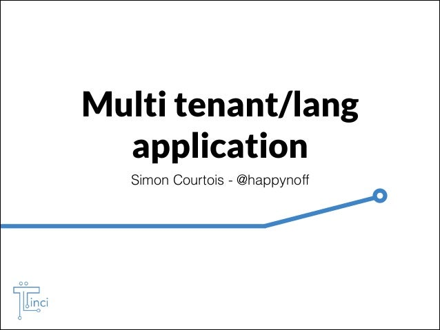 Multi tenant/lang application Simon Courtois - @happynoff