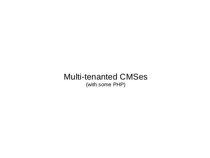Multi-tenanted CMSes (with some PHP)