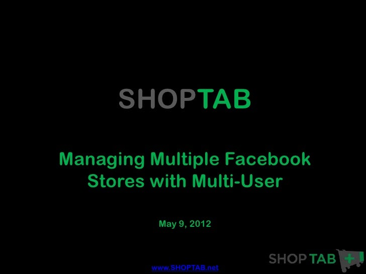 SHOPTABManaging Multiple Facebook  Stores with Multi-User          May 9, 2012         www.SHOPTAB.net