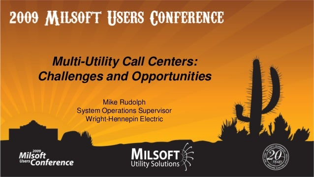 Multi-Utility Call Centers: Challenges and Opportunities Mike Rudolph System Operations Supervisor Wright-Hennepin Electri...