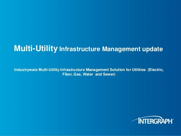 Multi-Utility Infrastructure Management update Industryware Multi-Utility Infrastructure Management Solution for Utilities...