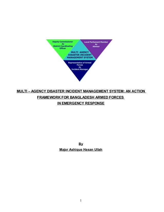 MULTI – AGENCY DISASTER INCIDENT MANAGEMENT SYSTEM: AN ACTION FRAMEWORK FOR BANGLADESH ARMED FORCES IN EMERGENCY RESPONSE ...