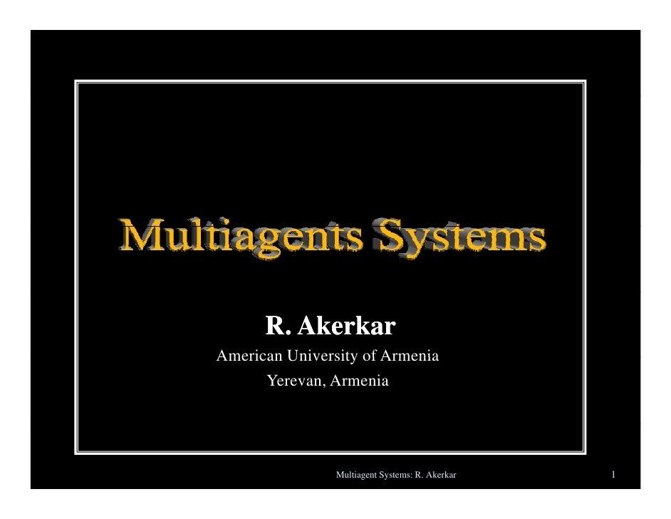 R. AkerkarAmerican University of Armenia      Yerevan, Armenia                Multiagent Systems: R. Akerkar   1