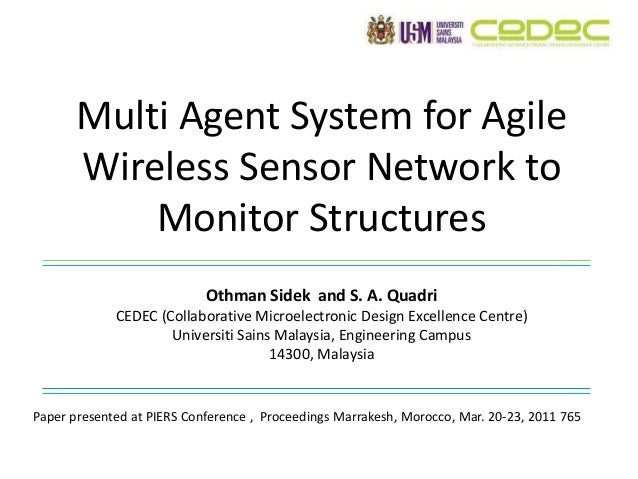 Multi Agent System for Agile Wireless Sensor Network to Monitor Structures Othman Sidek and S. A. Quadri CEDEC (Collaborat...
