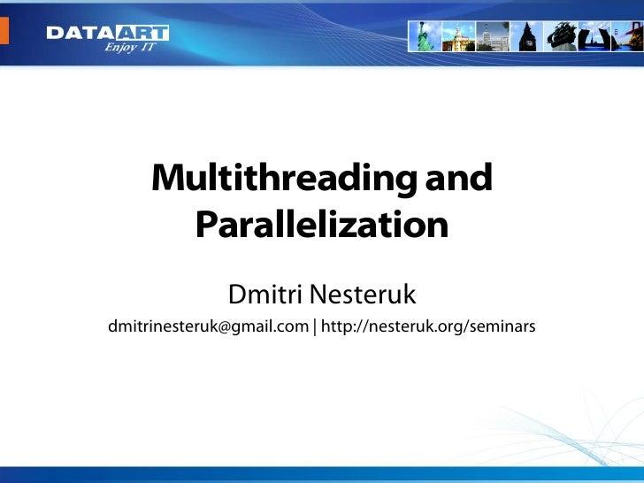 Multithreading and       Parallelization                Dmitri Nesteruk dmitrinesteruk@gmail.com   http://nesteruk.org/sem...