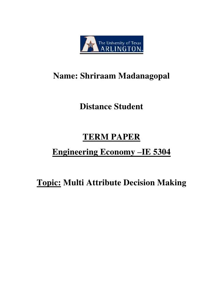 Name: Shriraam Madanagopal<br />Distance Student<br />TERM PAPER<br />Engineering Economy –IE 5304<br />Topic: Multi Attri...