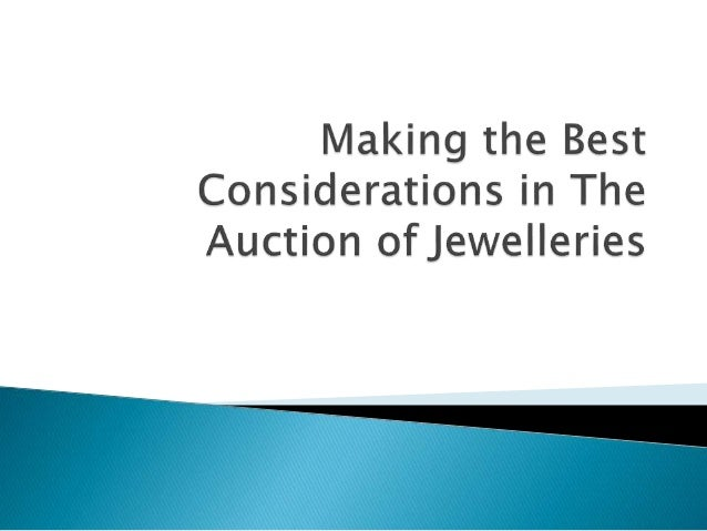 Making the Best Considerations in The Auction of Jewelleries Jewelleries are one of the precious things that is in very mu...