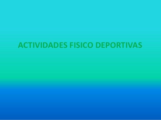 ACTIVIDADES FISICO DEPORTIVAS