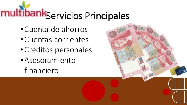 Servicios Principales  •Cuenta de ahorros  •Cuentas corrientes  •Créditos personales  •Asesoramiento financiero