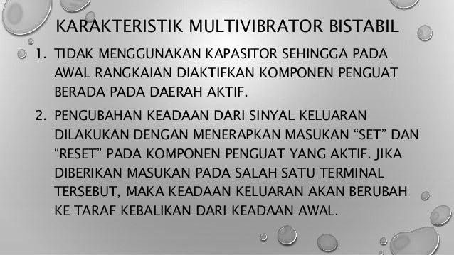KARAKTERISTIK MULTIVIBRATOR BISTABIL 1. TIDAK MENGGUNAKAN KAPASITOR SEHINGGA PADA AWAL RANGKAIAN DIAKTIFKAN KOMPONEN PENGU...