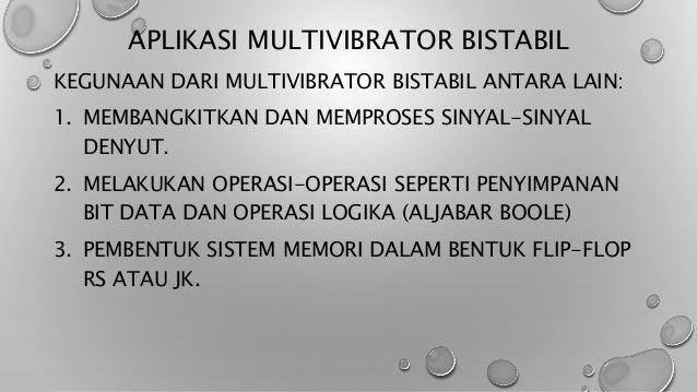 APLIKASI MULTIVIBRATOR BISTABIL KEGUNAAN DARI MULTIVIBRATOR BISTABIL ANTARA LAIN: 1. MEMBANGKITKAN DAN MEMPROSES SINYAL-SI...