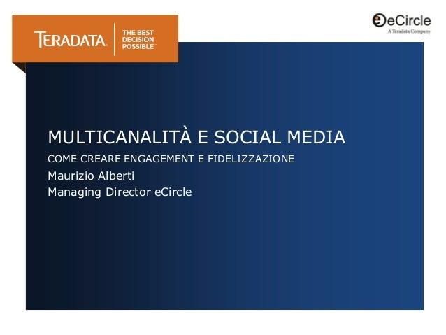 MULTICANALITÀ E SOCIAL MEDIACOME CREARE ENGAGEMENT E FIDELIZZAZIONEMaurizio AlbertiManaging Director eCircle