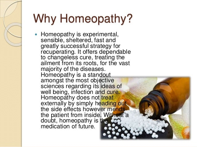 Why Homeopathy?  Homeopathy is experimental, sensible, sheltered, fast and greatly successful strategy for recuperating. ...