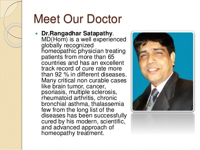 Meet Our Doctor  Dr.Rangadhar Satapathy. MD(Hom) is a well experienced globally recognized homeopathic physician treating...