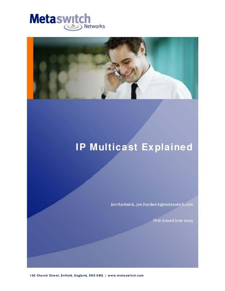 IP Multicast Explained                                              Jon Hardwick, jon.hardwick@metaswitch.com             ...