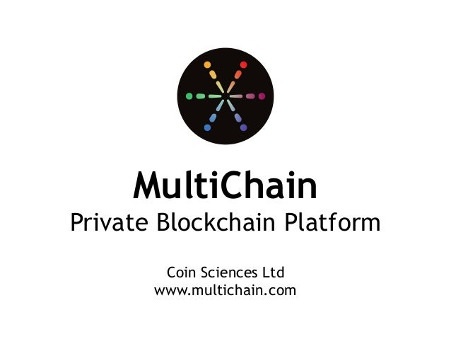 MultiChain Private Blockchain Platform Coin Sciences Ltd www.multichain.com