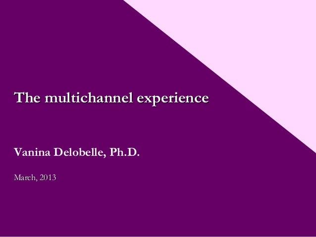The multichannel experienceVanina Delobelle, Ph.D.March, 2013