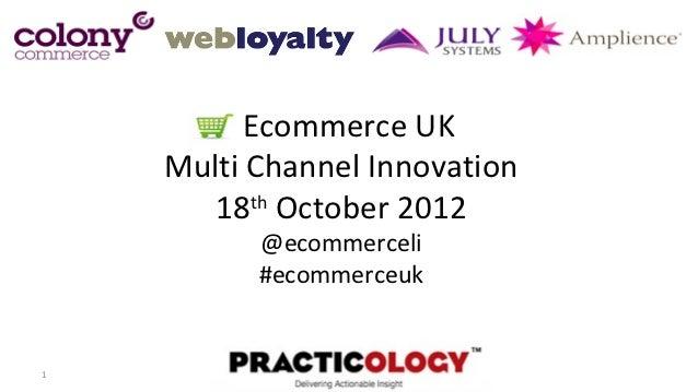 Ecommerce UK    Multi Channel Innovation       18 October 2012          th          @ecommerceli          #ecommerceuk1