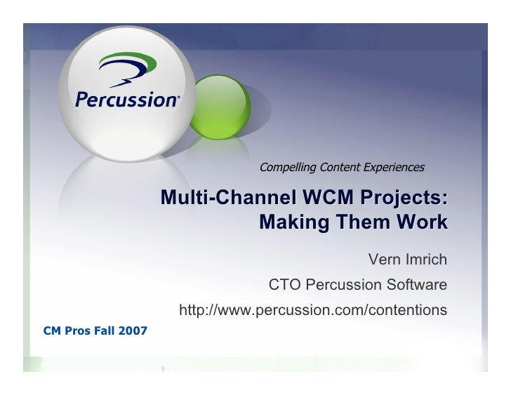 Compelling Content Experiences                      Multi-Channel WCM Projects:                              Making Them W...