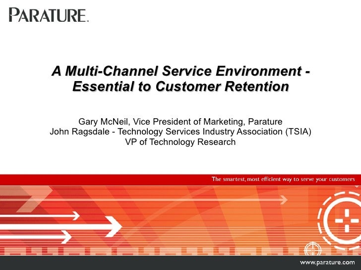 A Multi-Channel Service Environment - Essential to Customer Retention Gary McNeil, Vice President of Marketing, Parature J...