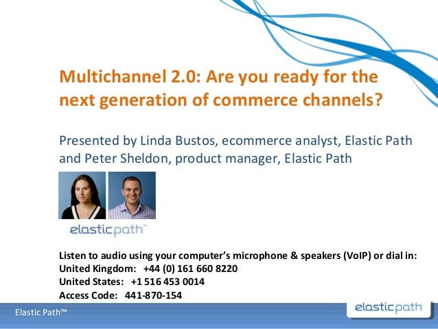 Elastic Path™ Presented by Linda Bustos, ecommerce analyst, Elastic Path and Peter Sheldon, product manager, Elastic Path ...