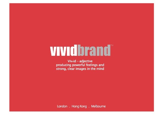 Viv•id – adjectiveproducing powerful feelings andstrong, clear images in the mindLondon . Hong Kong . Melbourne